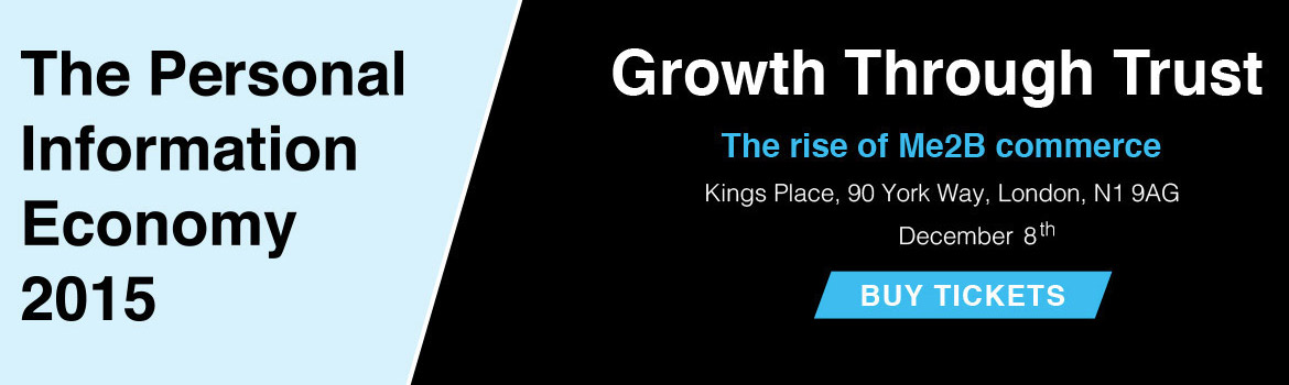 The Personal Information Economy 2015 - Growth Through Trust. The rise of Me2B commerce. December 8, Kings Place, 90 York Way, London. Register